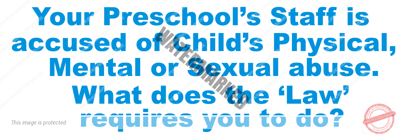 Your Preschool's Staff is accused of Child's Abuse, What does the 'Law' requires you to do?